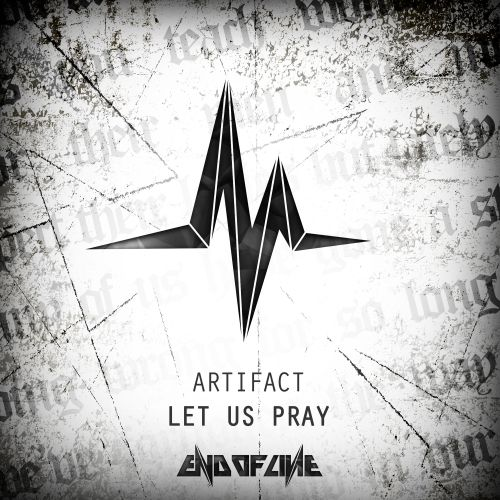 Artifact - Let Us Pray - End Of Line - 04:31 - 26.05.2016