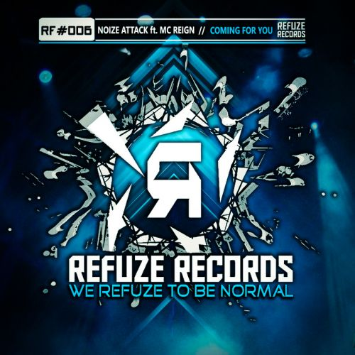 Noize Attack Featuring MC Reign - Coming For You - Refuze Records - 03:30 - 06.06.2016