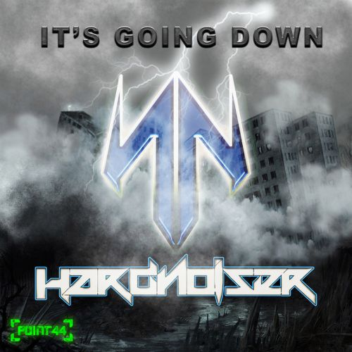 Hardnoiser - It's Going Down - Point44 Records - 04:40 - 08.08.2016