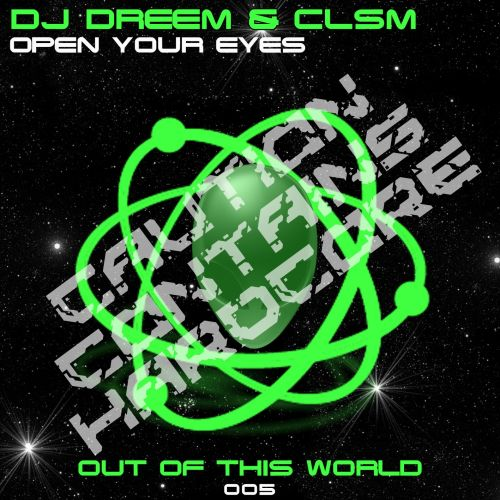 DJ Dreem & CLSM - Open Your Eyes - Out Of This World Records - 04:54 - 30.05.2016