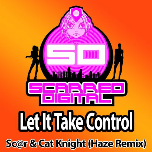 Sc@r & Cat Knight - Let It Take Control - Scarred Digital - 04:58 - 01.06.2016