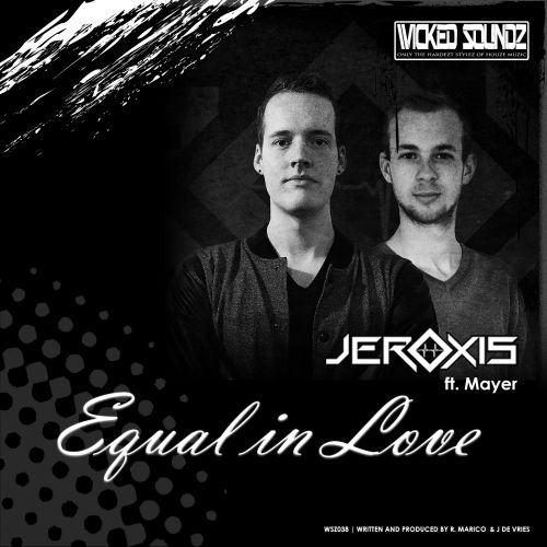 Jeroxis (Ft. Mayer) - Equal In Love - Wicked Soundz - 05:52 - 01.07.2016