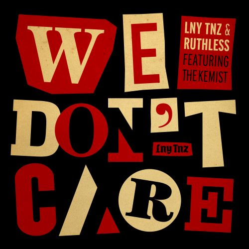 LNY TNZ & Ruthless Ft. The Kemist - We Don't Care - Lnytnz.com - 03:49 - 09.06.2016