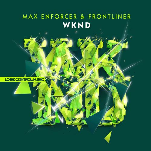 Max Enforcer, Frontliner - WKND - Lose Control Music - 04:35 - 20.06.2016