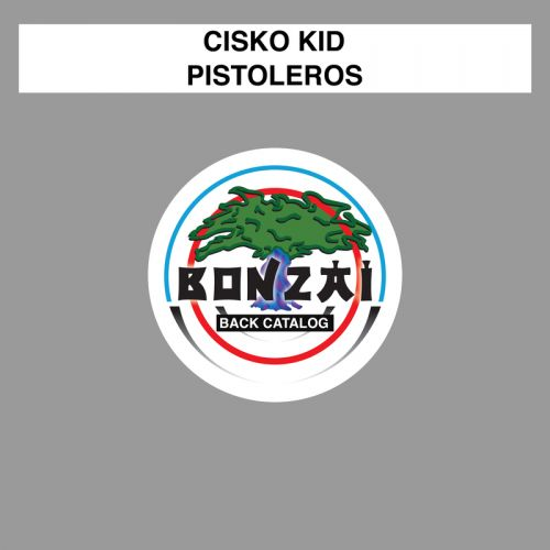 Cisko Kid - Pistoleros - Bonzai Back Catalogue - 03:34 - 06.06.2016