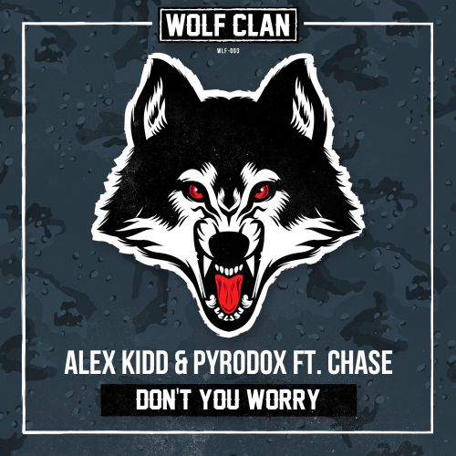 Alex Kidd and Pyrodox featuring Chase - Don't You Worry - Wolf Clan - 03:14 - 14.07.2016