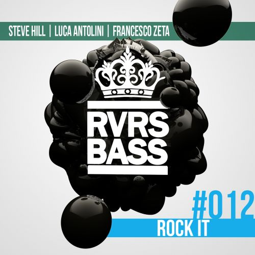 Steve Hill, Luca Antolini & Francesco Zeta - Rock It - RVRS BASS - 04:13 - 22.07.2016