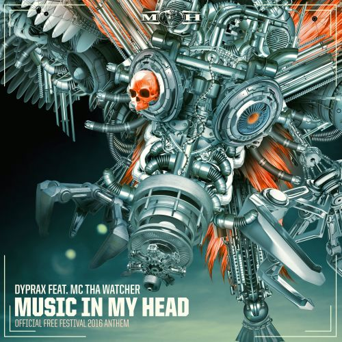 Dyprax featuring MC Tha Watcher - Music In My Head (Official Free Festival 2016 Anthem) - Masters of Hardcore - 05:16 - 18.07.2016