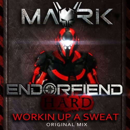 Mavrik - Workin Up A Sweat - Endorfiend Hard - 06:53 - 01.07.2016