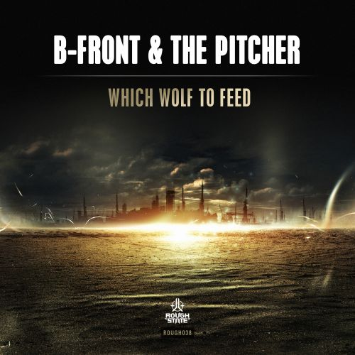 B-Front & The Pitcher - Which Wolf To Feed - Roughstate - 05:38 - 18.07.2016