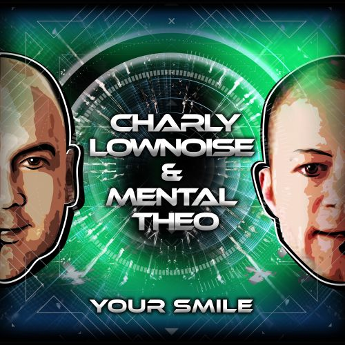 Charly Lownoise & Mental Theo - Your Smile - CL&MT - 05:42 - 01.08.2016