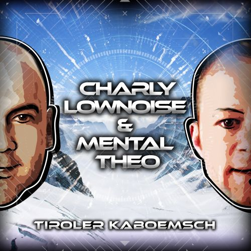 Charly Lownoise & Mental Theo - Tiroler Kaboemsch - CL&MT - 03:19 - 01.08.2016