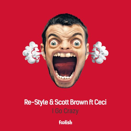Re-Style & Scott Brown ft Ceci - I Go Crazy - Foolish - 03:22 - 19.08.2016