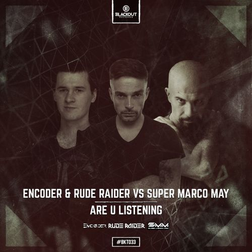 Encoder & Rude Raider Vs Super Marco May - Are U Listening - Blackout Records - 03:55 - 08.08.2016