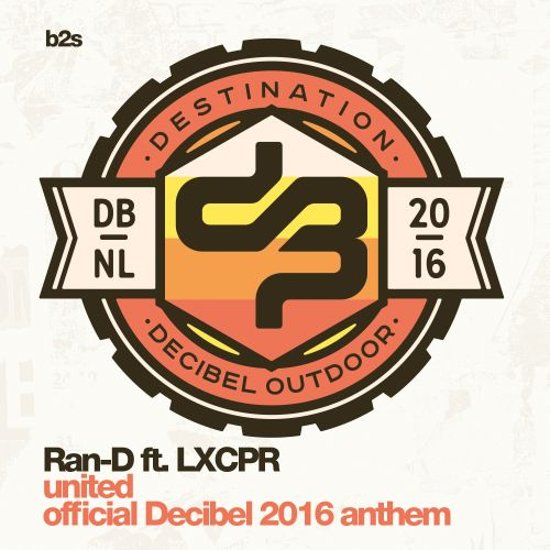Ran-D featuring LXCPR - United (Official Decibel 2016 Anthem) - b2s Records - 07:21 - 08.08.2016
