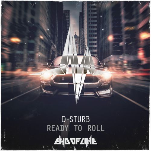 D-Sturb - Ready To Roll - End Of Line - 04:04 - 18.08.2016