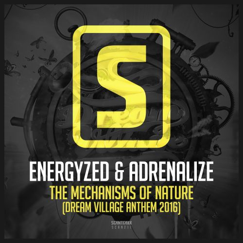 Energyzed & Adrenalize - The Mechanisms Of Nature (Dream Village Anthem 2016) - Scantraxx Recordz - 05:31 - 29.08.2016