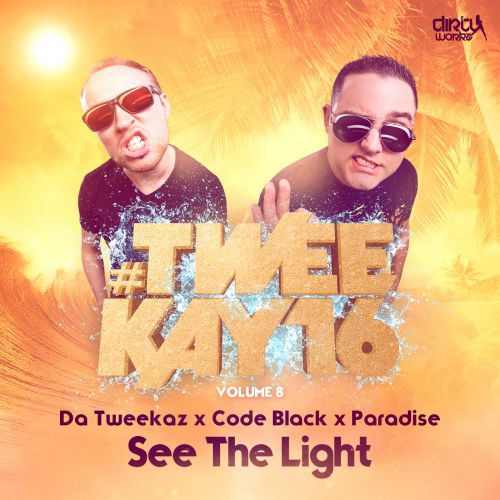 Da Tweekaz, Code Black and Paradise - See The Light - Dirty Workz - 04:14 - 01.09.2016