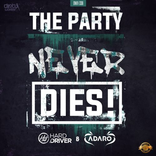 Hard Driver and Adaro - The Party Never Dies - Dirty Workz - 04:51 - 03.10.2016