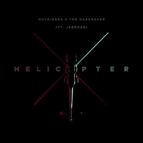 Outsiders & The Darkraver Featuring Jebroer - Helicopter - Top Notch Music VOF - 03:27 - 09.09.2016