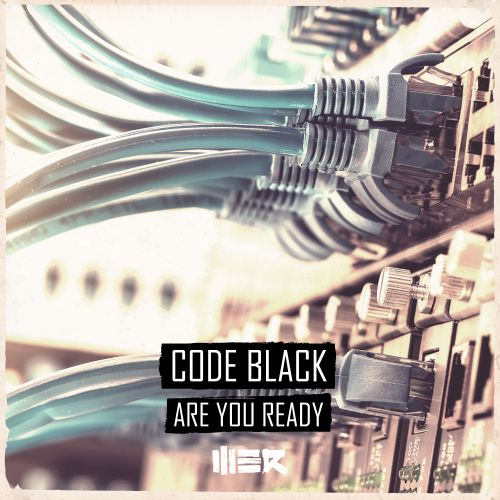 Code Black - Are You Ready - WE R - 02:51 - 19.09.2016