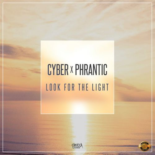 Cyber and Phrantic - Look For The Light - Dirty Workz - 04:51 - 28.09.2016