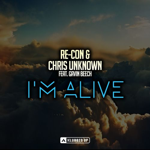 Re-Con & Chris Unknown ft. Gavin Beech - I'm Alive - Klubbed Up - 04:54 - 03.10.2016