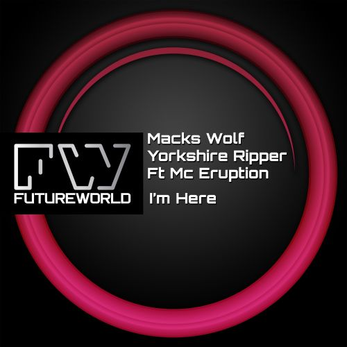 Macks Wolf & Yorkshire Ripper Ft Mc Eruption - I'm Here - Futureworld Records - 04:14 - 03.10.2016