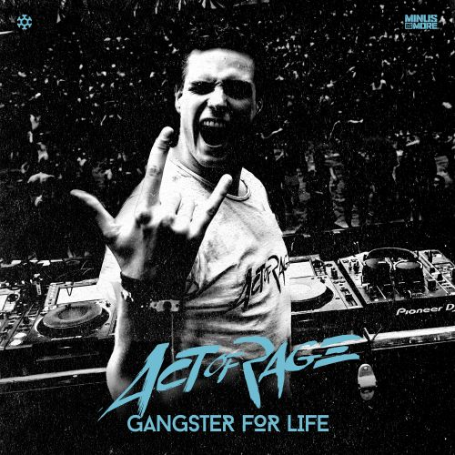 Act of Rage - Gangster For Life - Minus is More - 04:41 - 13.10.2016