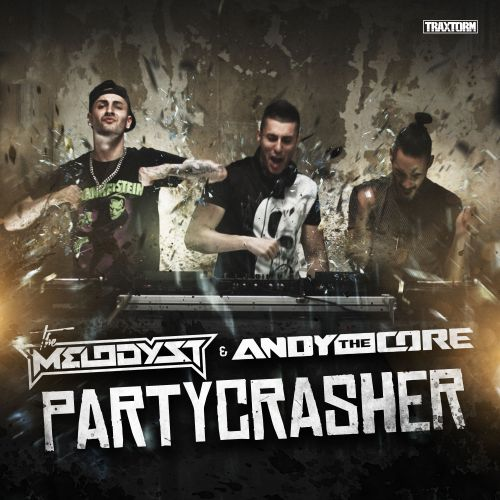 The Melodyst & Andy The Core - Partycrasher - Traxtorm Records - 04:00 - 06.10.2016