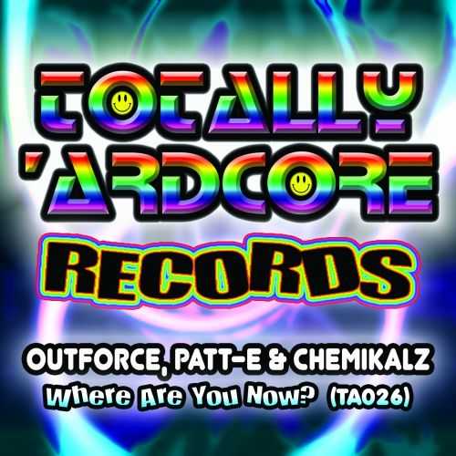 Outforce, Patt-E & Chemicalz - Where Are You Now? - Totally Ardcore Records - 06:09 - 21.10.2016
