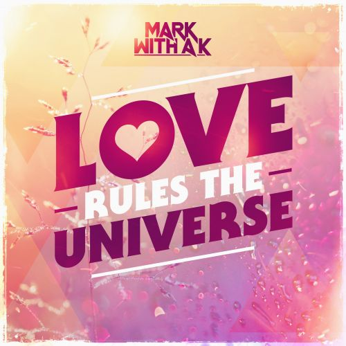 Mark With A K - Love Rules The Universe - Noize Junky - 04:31 - 18.10.2016