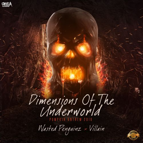 Wasted Penguinz and Villain - Dimensions of the Underworld (Pumpkin 2016 Anthem) - Dirty Workz - 05:01 - 31.10.2016
