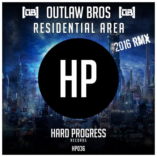 Outlaw Bros - Residential Area - Hard Progress Records - 04:57 - 11.11.2016