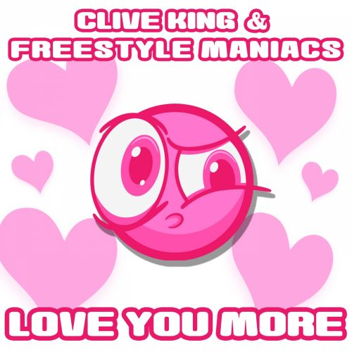 Clive King & Freestyle Maniacs - Love You More - Gumballz Records - 05:15 - 01.01.1970