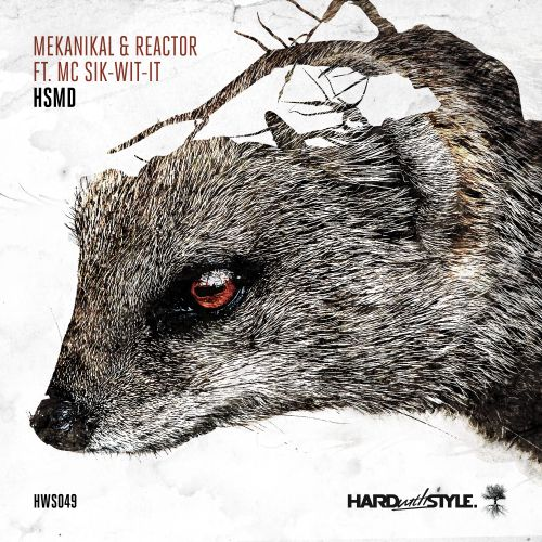Mekanikal and Sik-Wit-It featuring Reactor - HSMD - HARD with STYLE - 04:52 - 12.12.2016