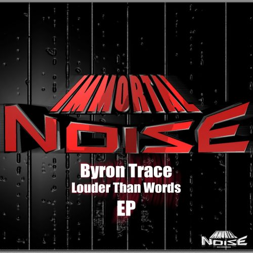 Byron Trace - Louder Than Words - Immortal Noise Recordings - 07:37 - 15.12.2016