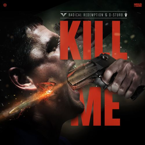 Radical Redemption & D-Sturb - Kill Me - Minus Is More - 04:32 - 01.12.2016