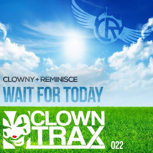 Clowny & Reminisce - Wait For Today - ClownTrax - 04:34 - 23.12.2016