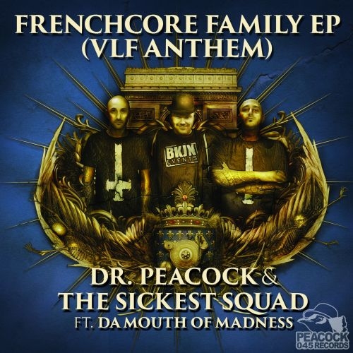 Dr. Peacock & The Sickest Squad ft. Da Mouth of Madness - Frenchcore Family - Peacock Records - 04:14 - 23.12.2016