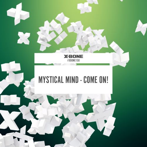 Mystical Mind - Come On! - X-Bone - 04:29 - 20.12.2016