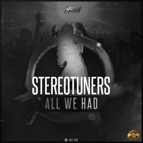Stereotuners - All We Had - Anarchy - 04:45 - 05.01.2017