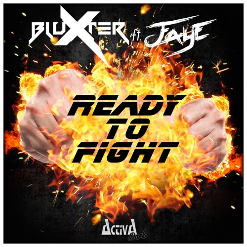 Bluxter Feat. Faye - Ready To Fight - Activa Dark - 04:00 - 27.01.2017
