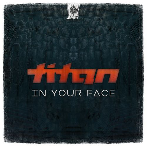 Titan - In Your Face - Fusion Records - 04:21 - 30.01.2017