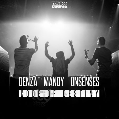Denza, Mandy and Unsenses - Code Of Destiny - Dirty Workz - 04:06 - 09.02.2017