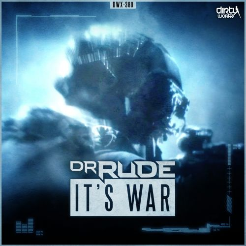 Dr Rude - It's War - Dirty Workz - 04:26 - 20.02.2017