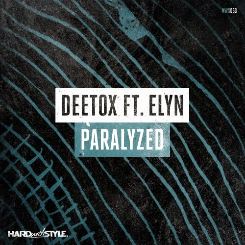Deetox featuring Elyn - Paralyzed - HARD with STYLE - 03:43 - 20.02.2017