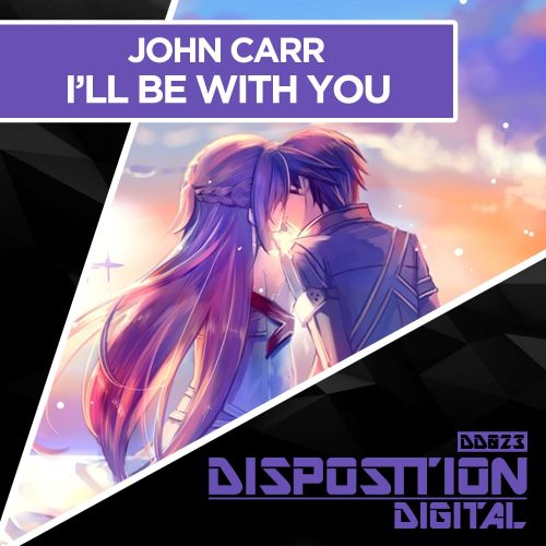 John Carr - I'll Be With You - Disposition Digital - 07:18 - 17.02.2017