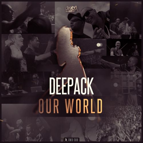 Deepack - Our World - Dirty Workz - 05:29 - 13.03.2017