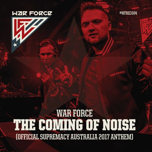 War Force - The Coming Of Noise (Official Supremacy Australia 2017 Anthem) - War Force Recordings - 04:20 - 27.02.2017